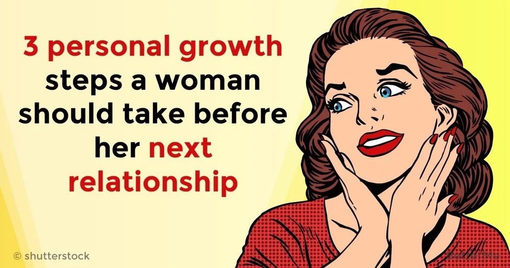 3 personal growth steps a woman should take before her next relationship