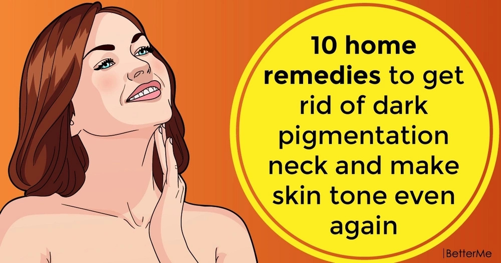 10 home remedies to get rid of dark pigmentation neck and make skin tone even again