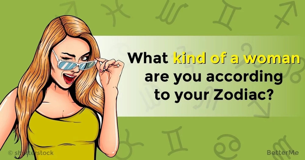 What kind of a woman are you according to your Zodiac?