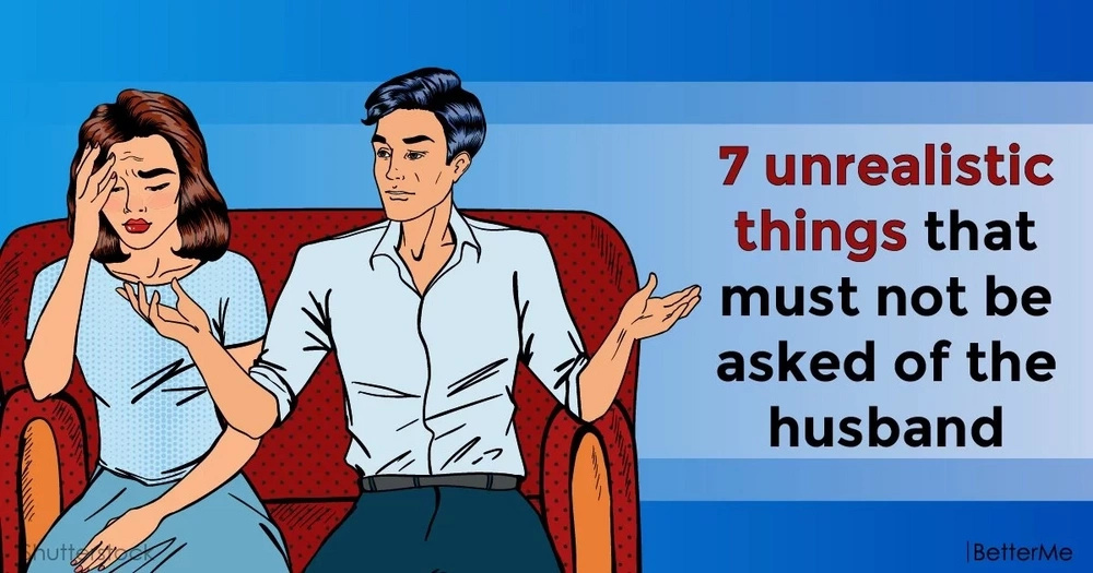 7 unrealistic things that must not be asked of the husband