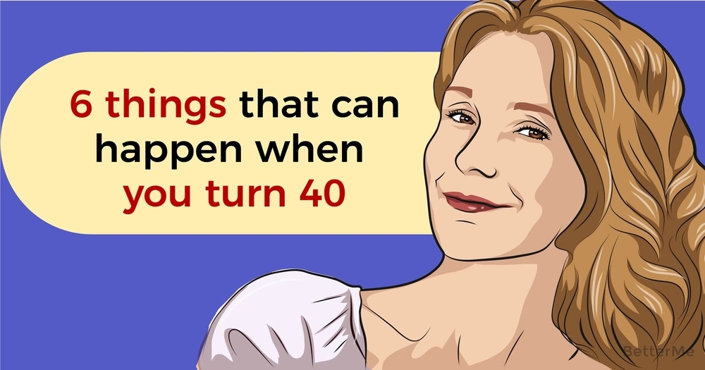 6 things that can happen when you turn 40