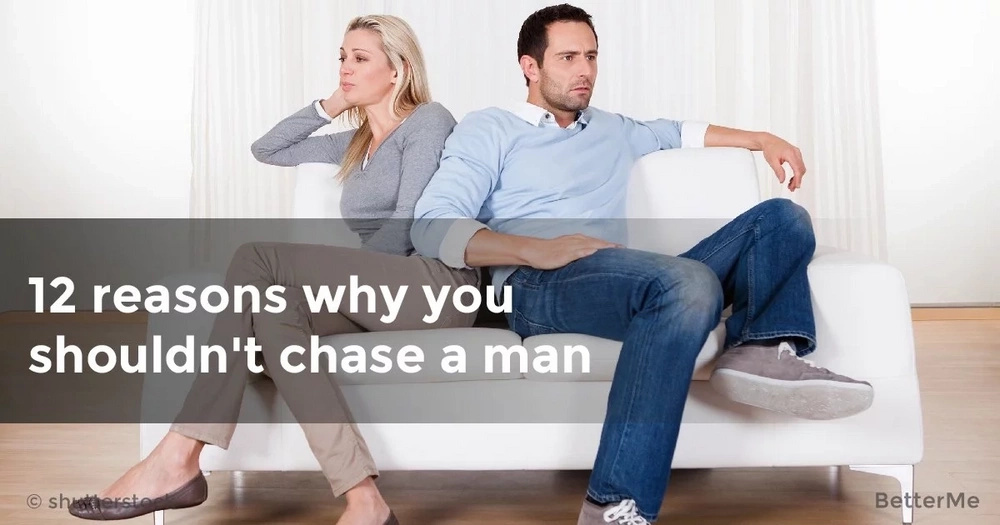 12 reasons why you shouldn't chase a man
