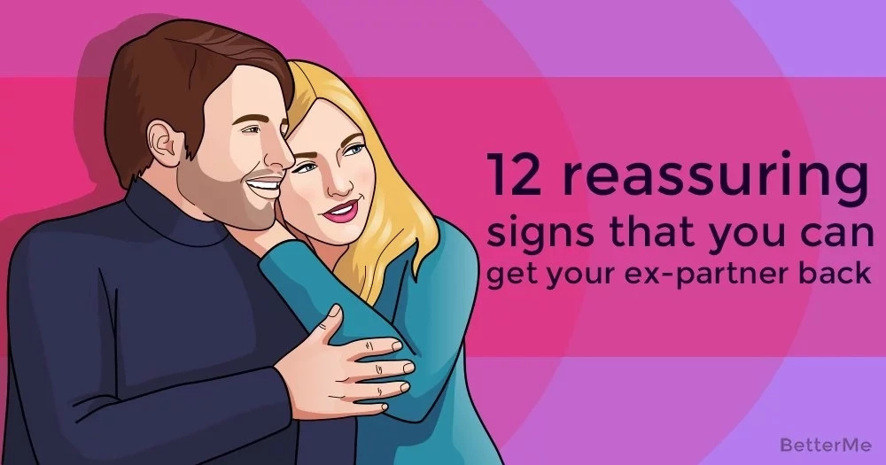 12 reassuring signs that you can get your ex-partner back