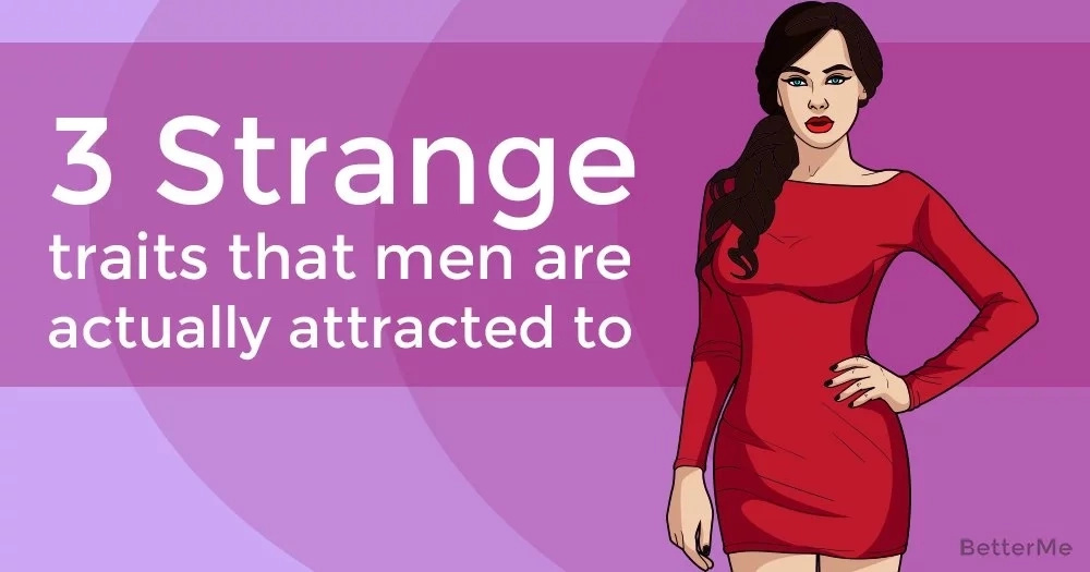 3 strange traits that men are actually attracted to