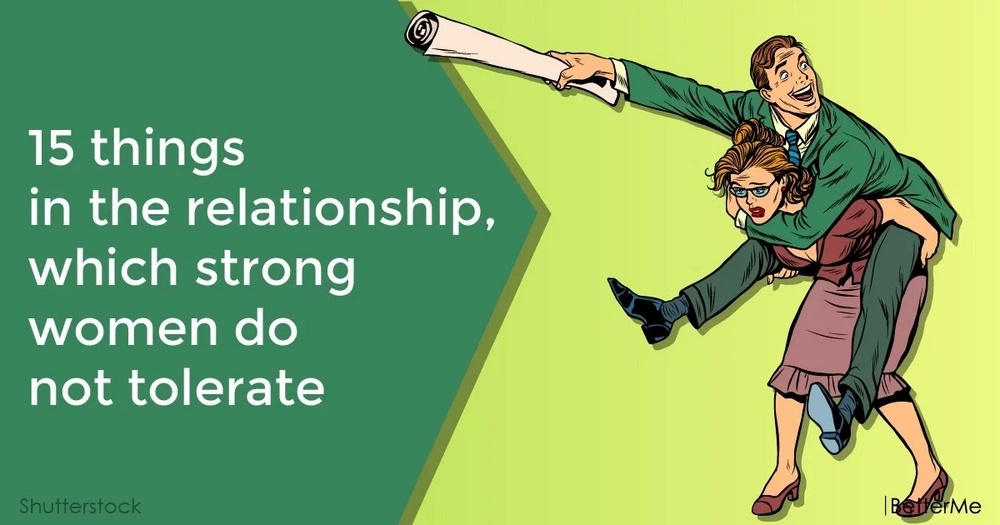 15 things in the relationship, which strong women do not tolerate