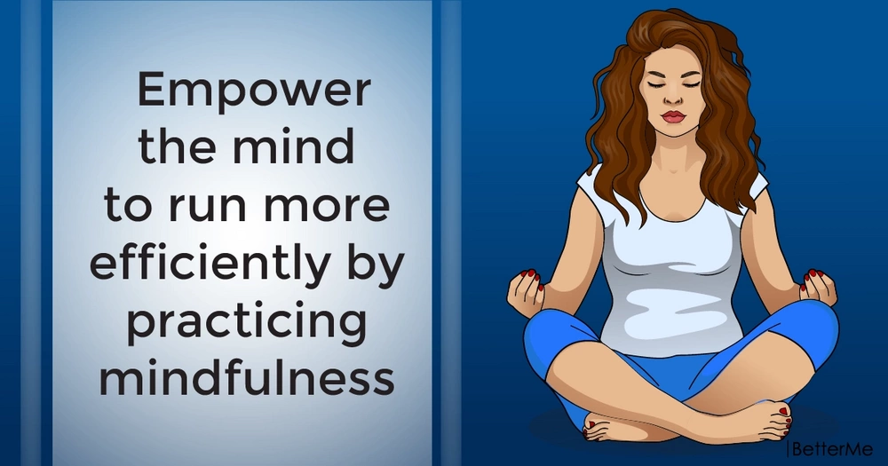Empower the mind to run more efficiently by practicing mindfulness