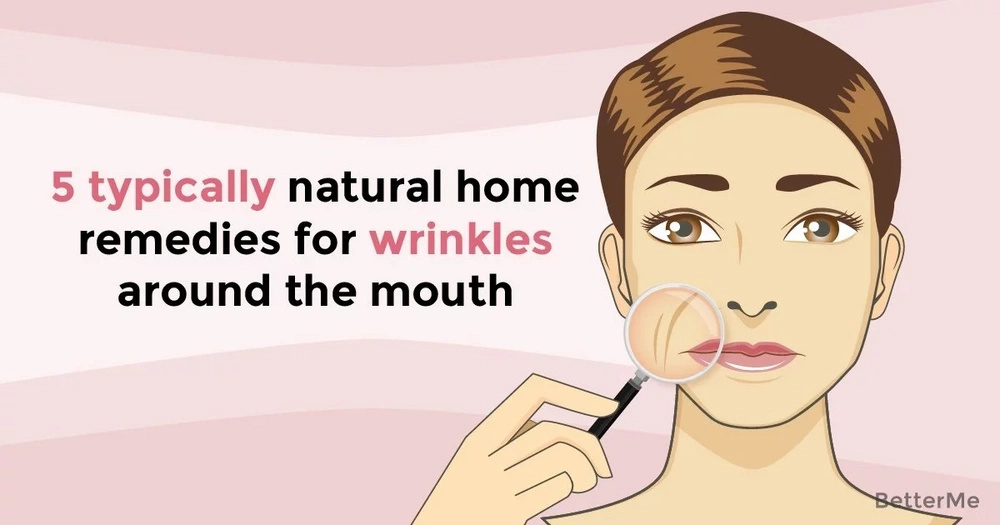 5 typically natural home remedies for wrinkles around the mouth