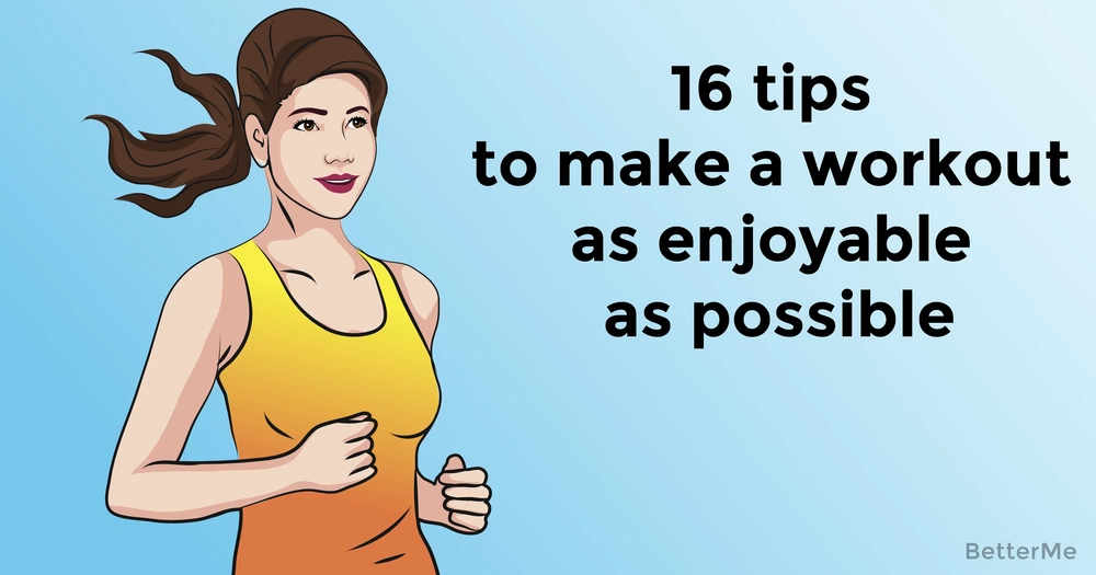 16 tips to make a workout as enjoyable as possible