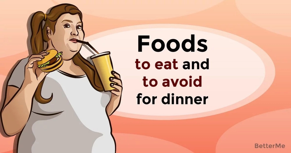 Foods to eat and to avoid for dinner