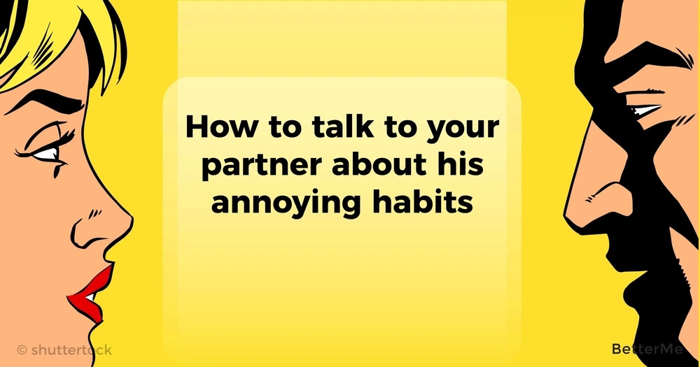 How to talk to your partner about his annoying habits