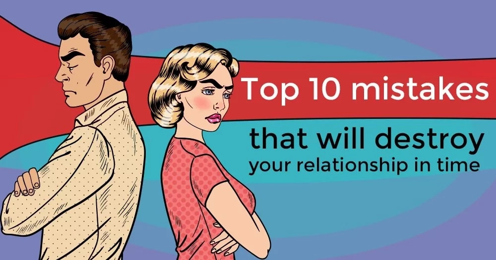 Top 10 mistakes that will destroy your relationship in time