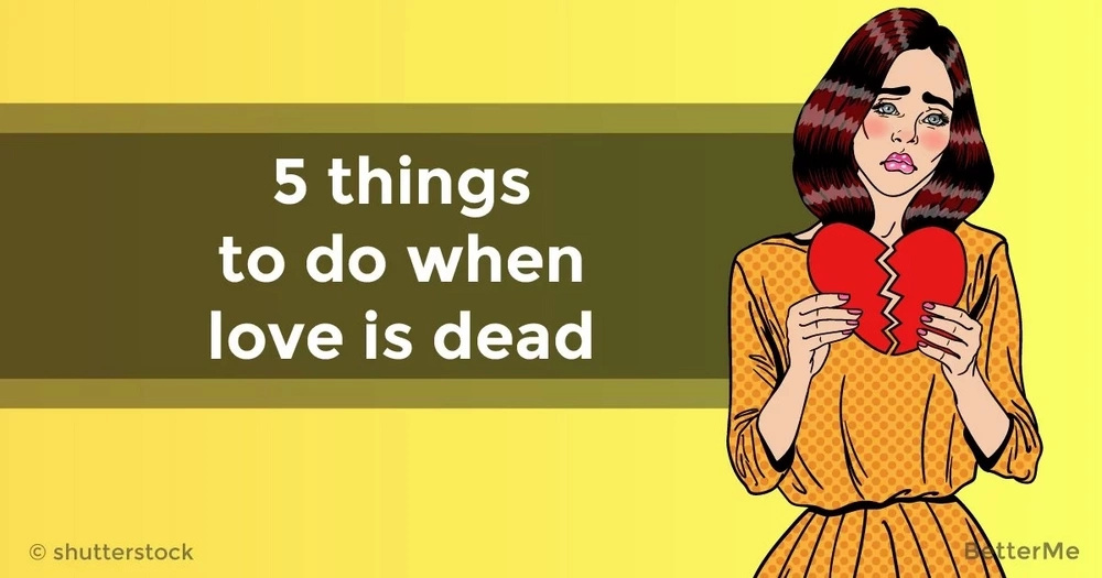 5 things to do when love is dead