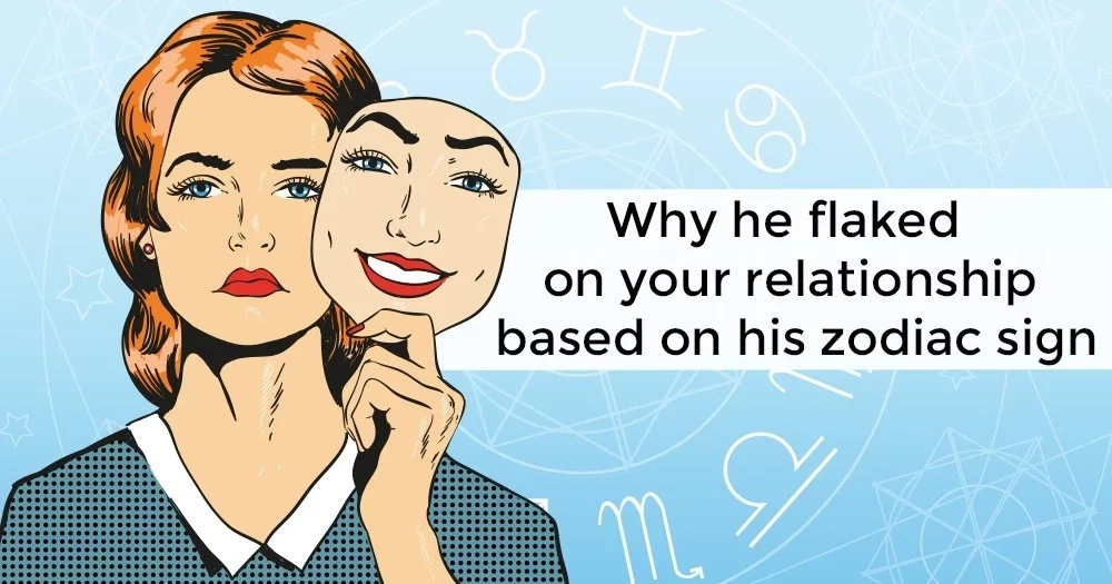 Why he flaked on your relationship based on his zodiac sign