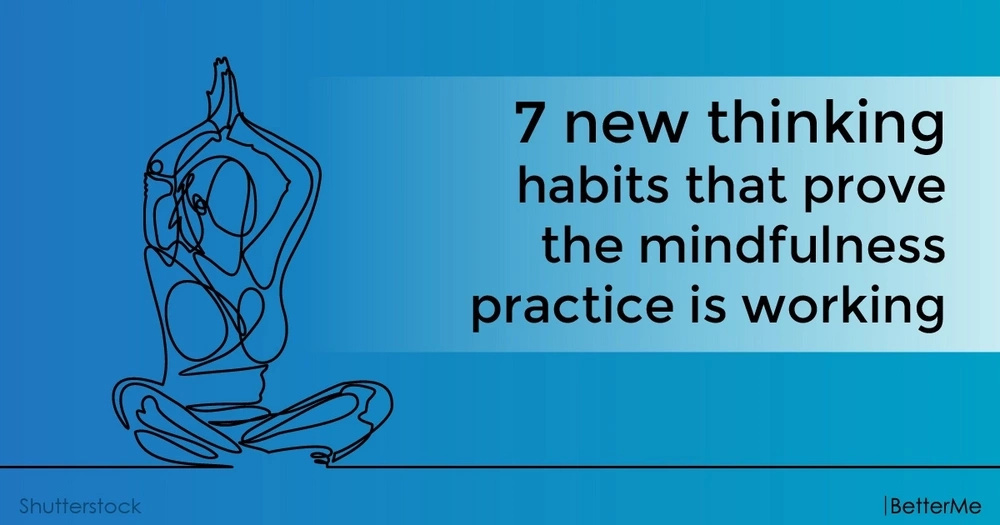 7 new thinking habits that prove the mindfulness practice is working