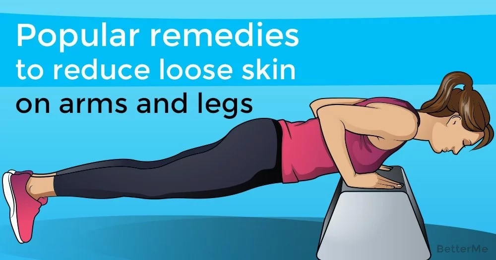 Popular remedies to reduce loose skin on arms and legs