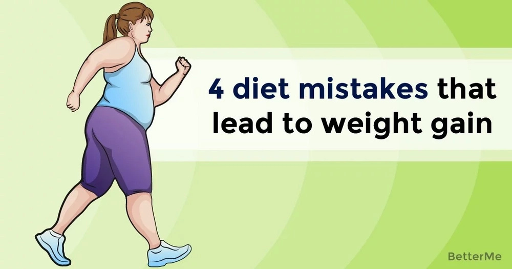 4 diet mistakes that lead to weight gain