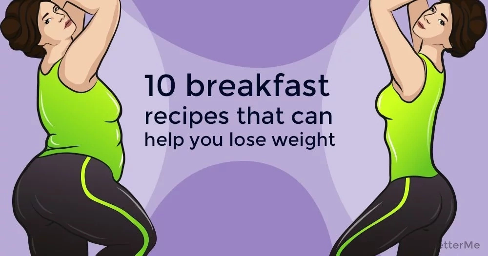 10 breakfast recipes that can help you lose weight