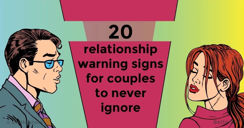 20 relationship warning signs for couples to never ignore