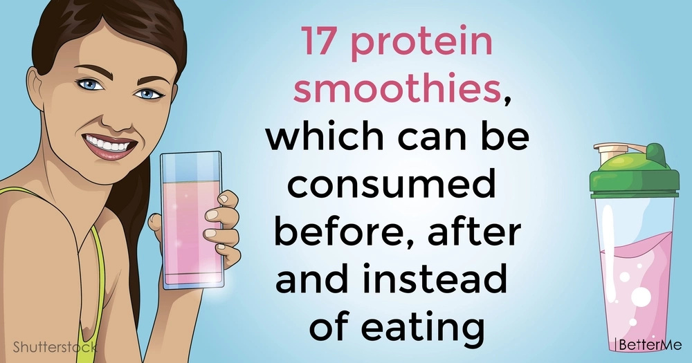 17 protein smoothies, which can be consumed before, after and instead of eating