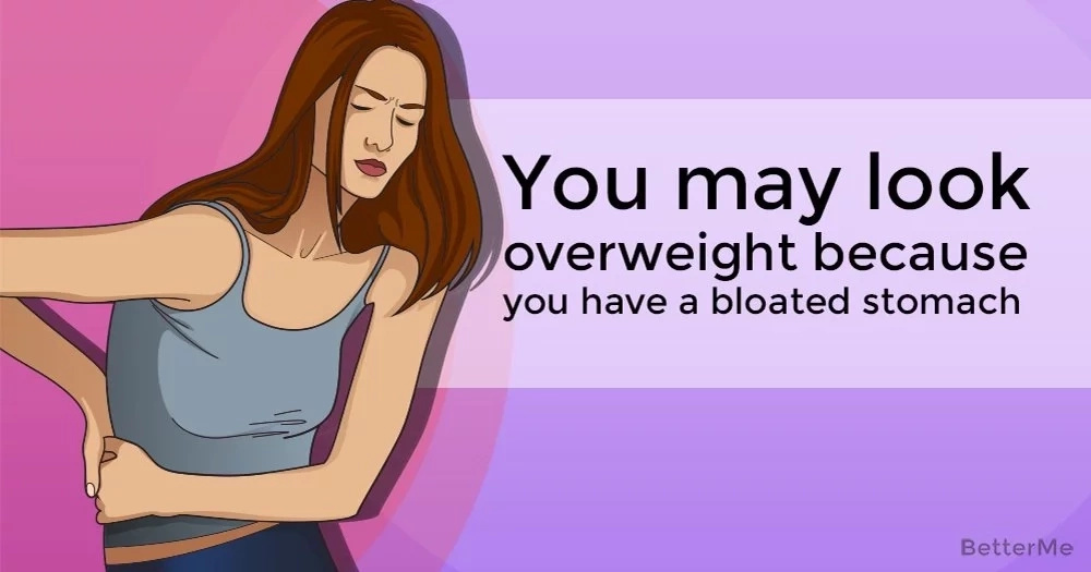 You may look overweight because you have a swollen stomach
