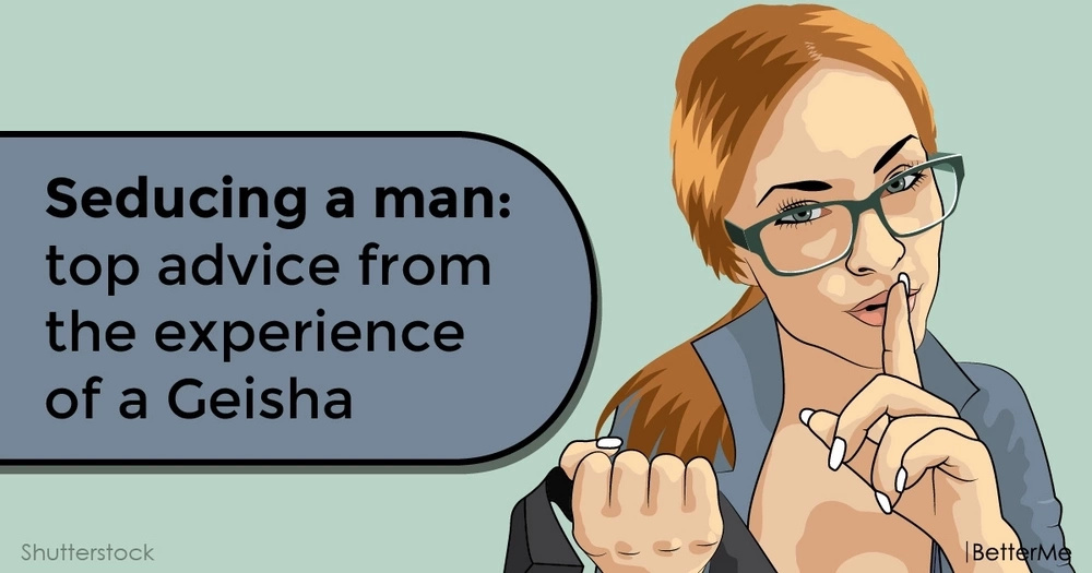 Seducing a man: top advice from the experience of a Geisha