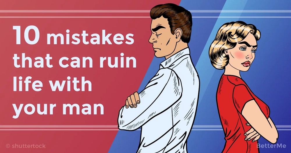 10 mistakes that can slowly ruin life with your man
