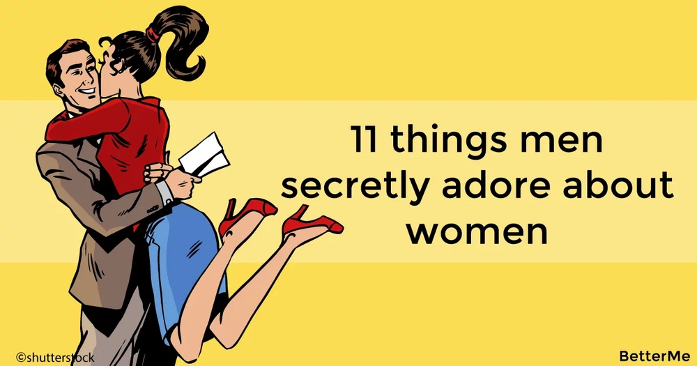 11 things men secretly adore about the woman they love