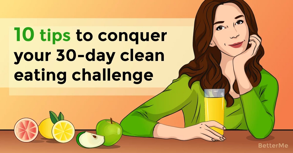 Conquer your 30-day clean eating challenge with 10 simple tips