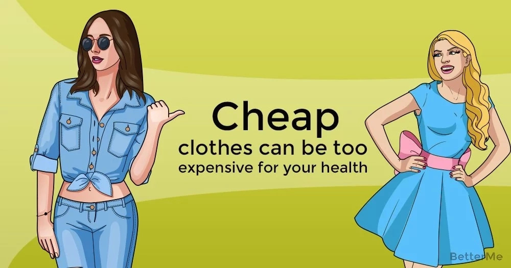 Cheap clothes can be too expensive for your health