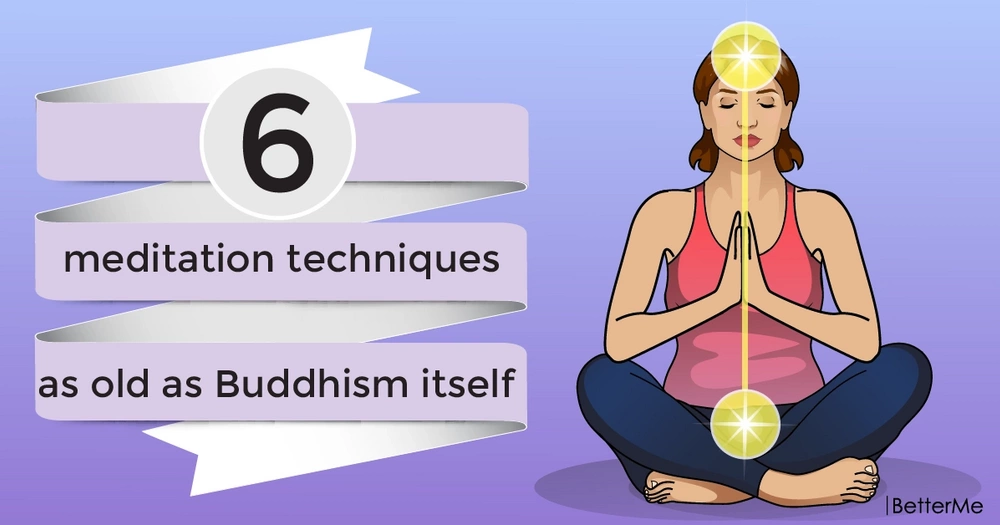 6 meditation techniques as old as Buddhism itself