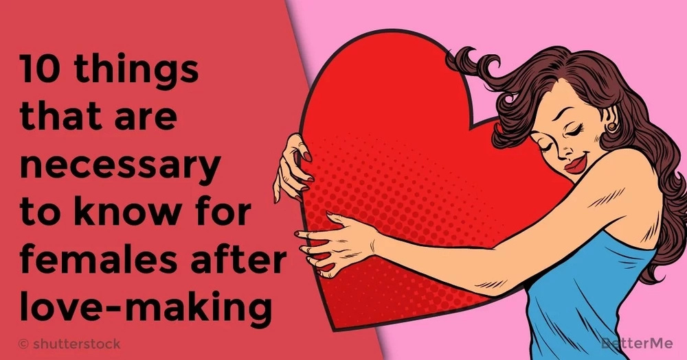 10 things that are necessary to know for females after love-making