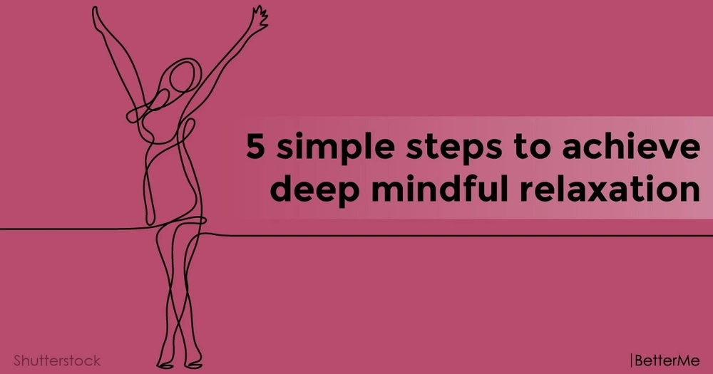 5 simple steps to achieve deep mindful relaxation