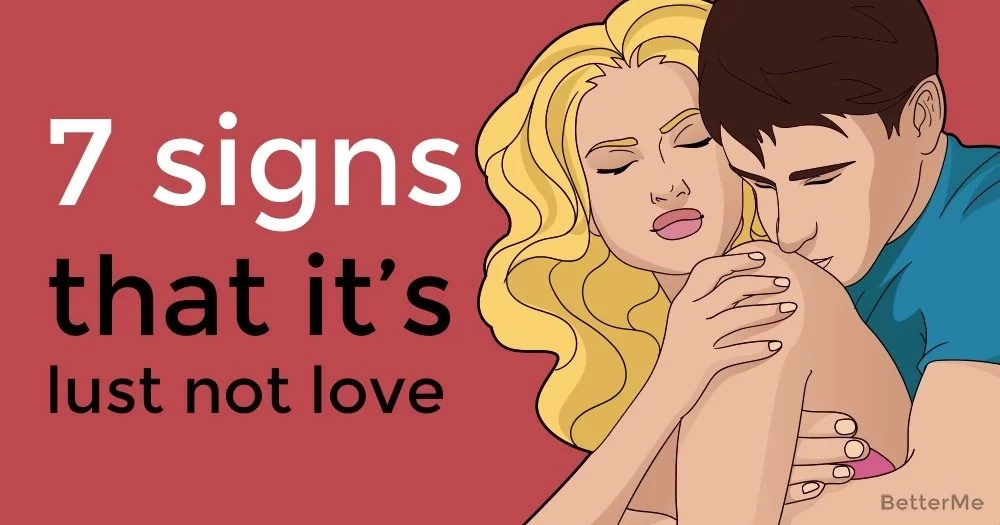 7 signs that it's lust not love
