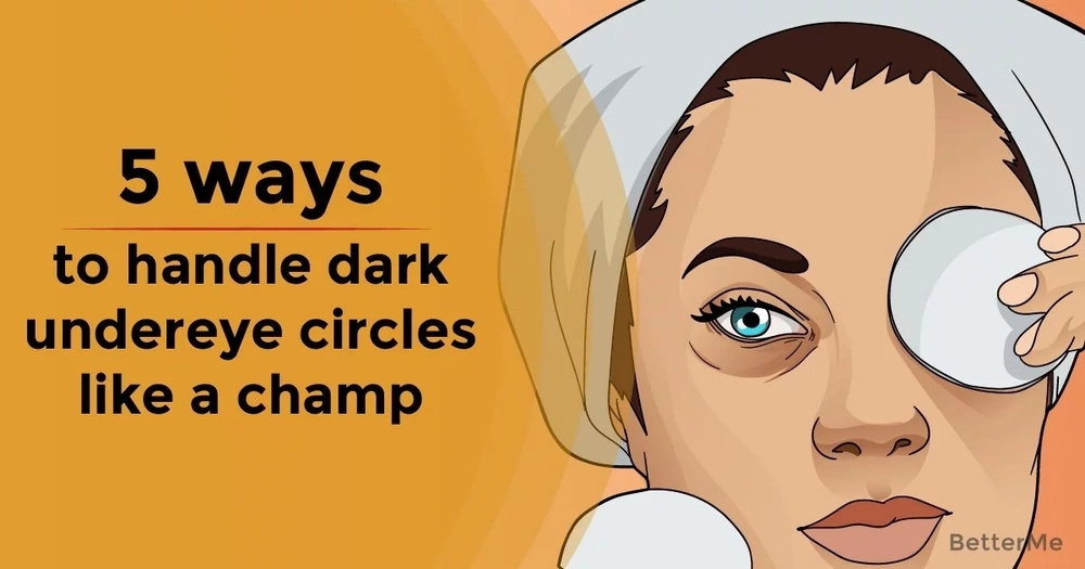 5 ways to handle dark undereye circles like a champ