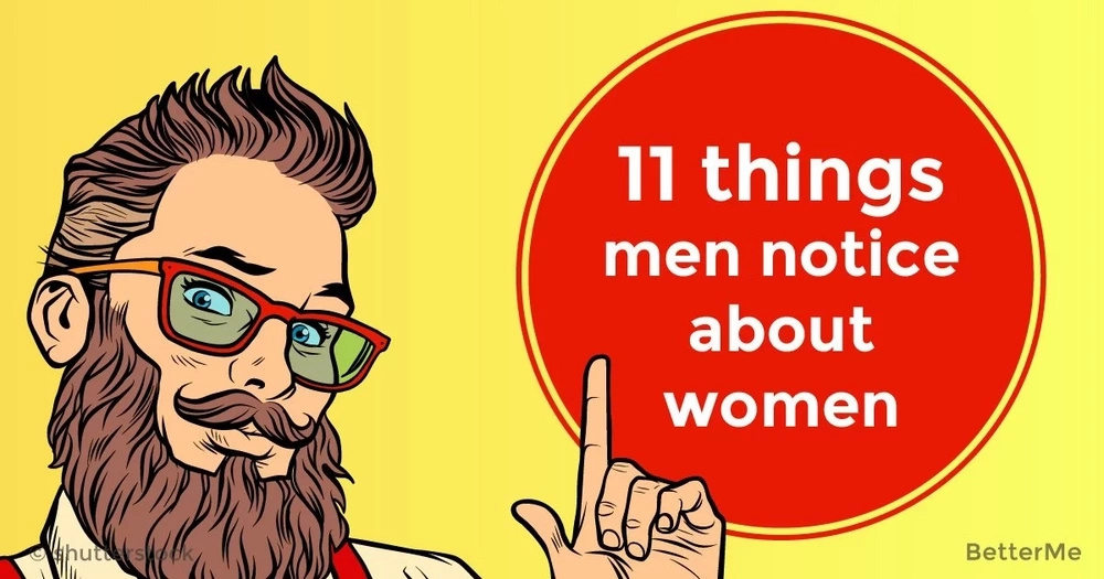 11 things men notice about women