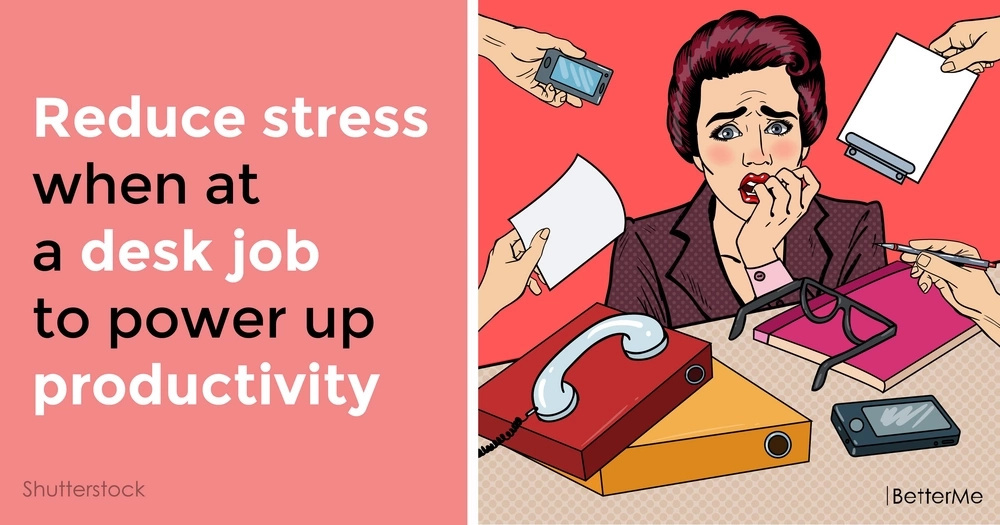 Reduce stress when at a desk job to power up productivity