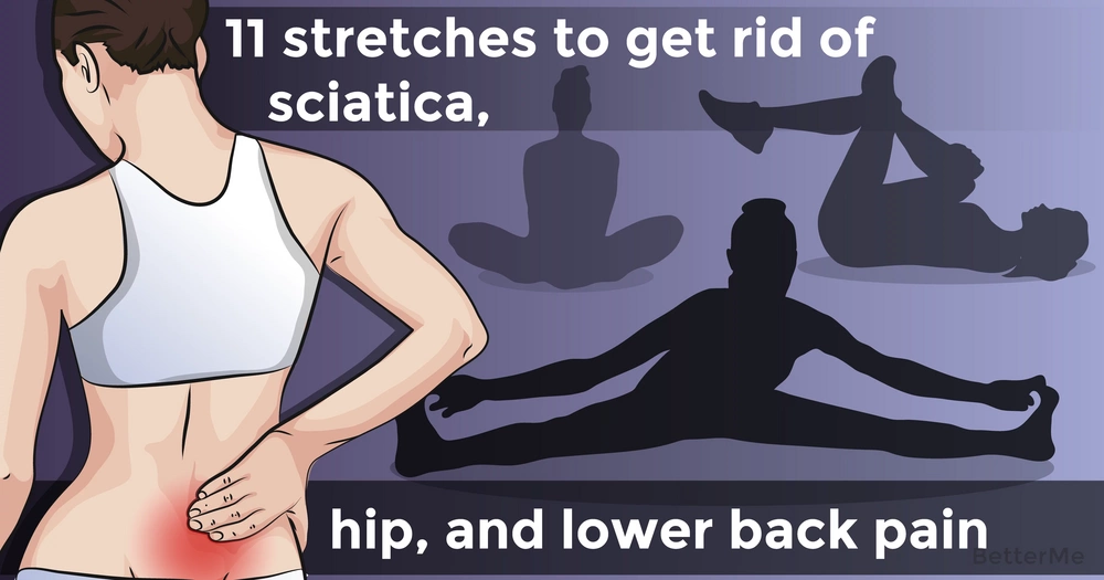 11 stretches to get rid of sciatica, hip, and lower back pain