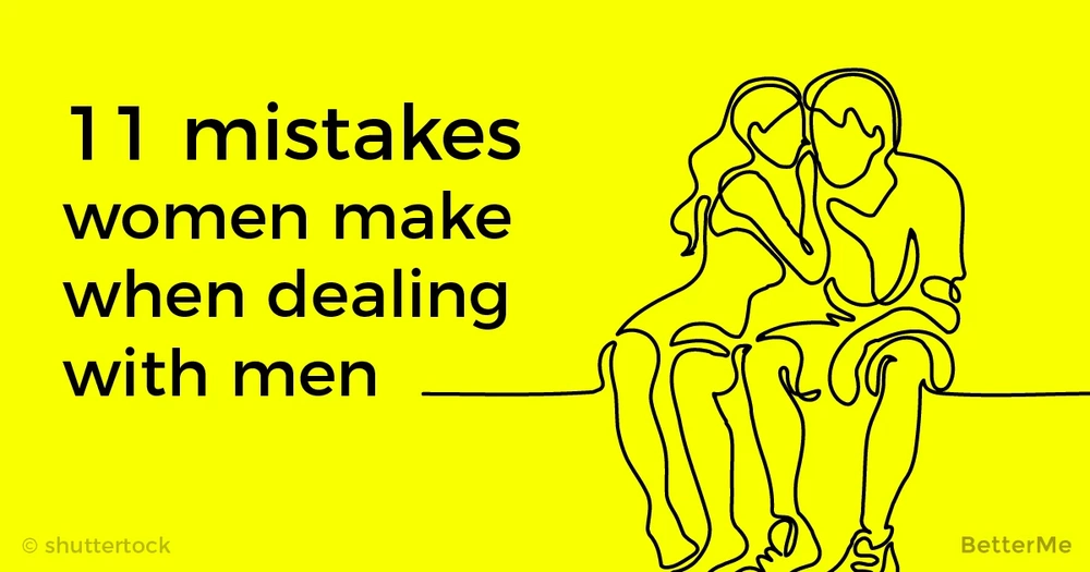 11 mistakes women tend to make when dealing with men