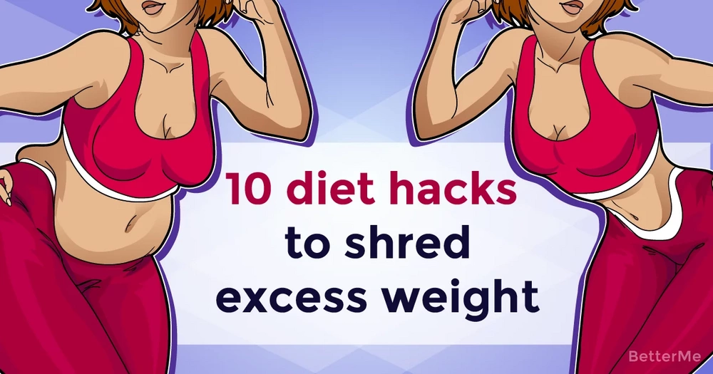 10 diet hacks that can help you shred excess weight