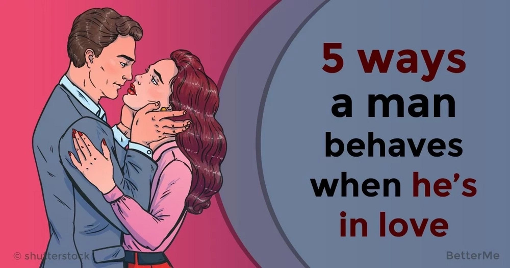 Top 5 ways a man behaves when he's in love