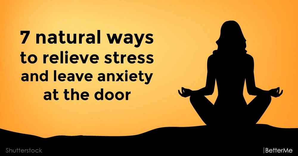 7 natural ways to relieve stress and leave anxiety at the door