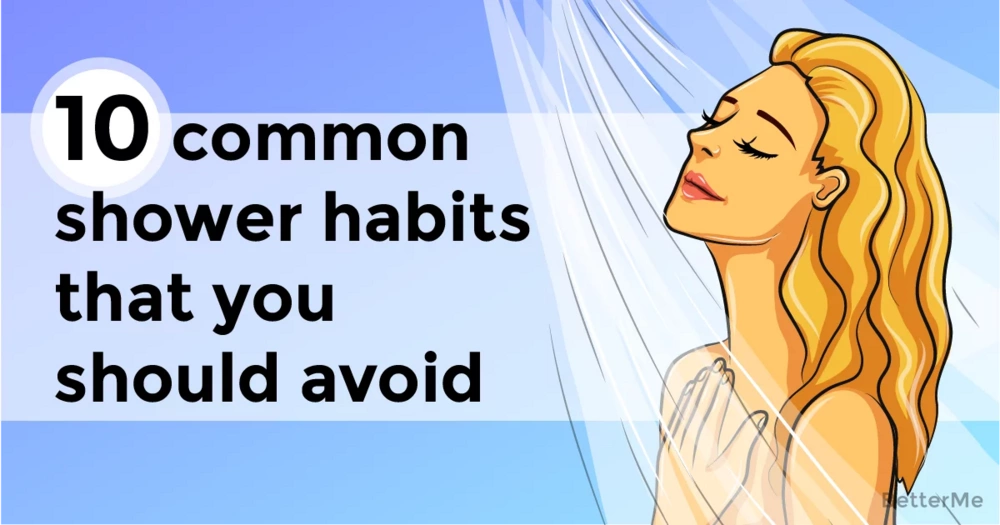 10 common harmful shower habits that you should to know