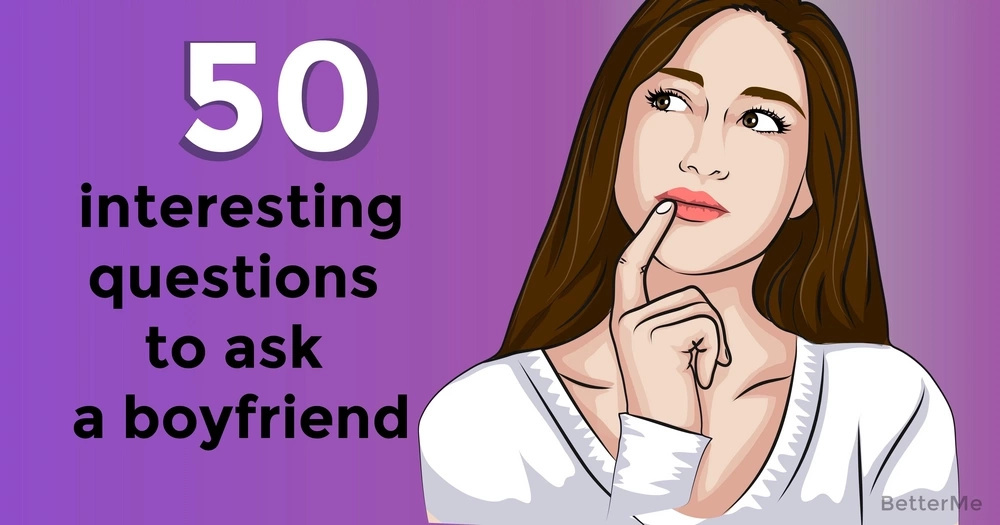50 interesting questions to ask a boyfriend