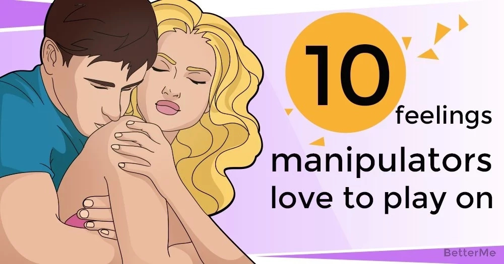 10 feelings manipulators love to play with