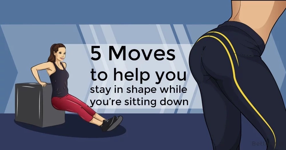 5 moves to help you stay in shape while you're sitting down