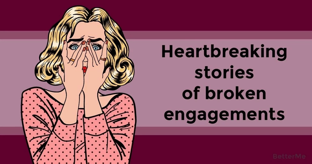 Heartbreaking stories of broken engagements