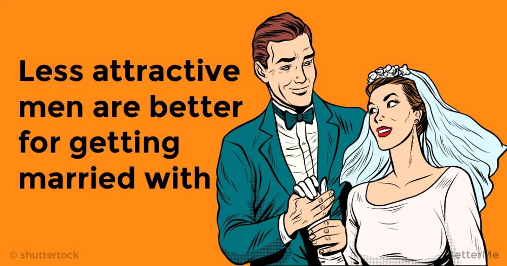 Scientists tell that less attractive men are better for getting married with