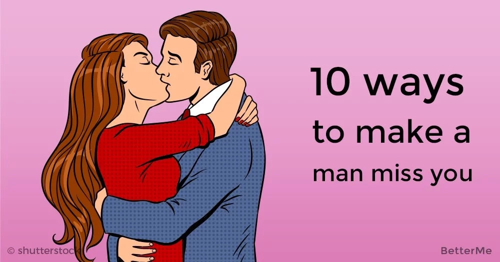10 simple ways to make a man miss you
