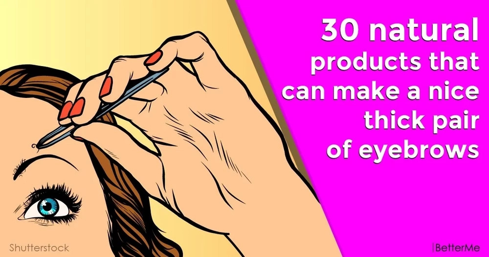 30 natural products that can make a nice thick pair of eyebrows.
