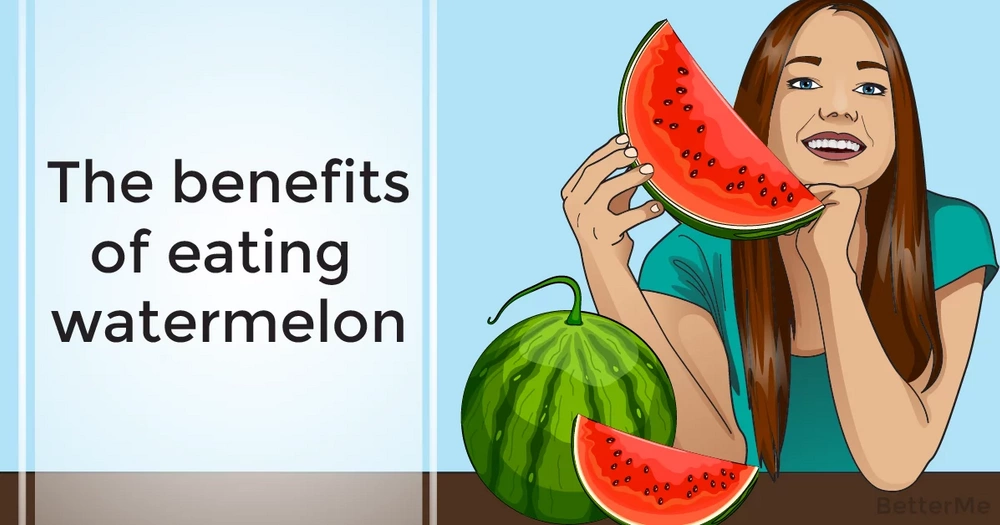 The benefits of eating watermelon